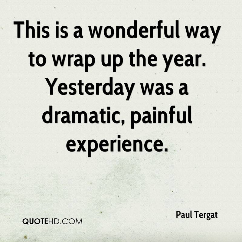 This Is A Wonderful Way To Wrap Up The Year. Yesterday Was A Dramatic, Painful Experience. - Paul Tergat