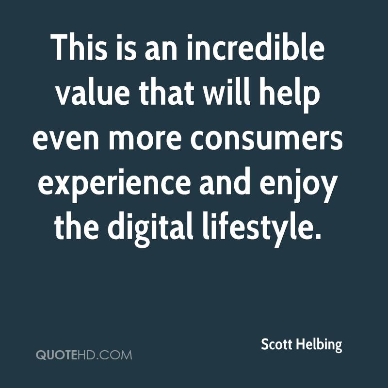 This Is An Incredible Value That Will Help Ever More Consumers Experience And Enjoy The Digital Lifestyle. - Scott Helbing