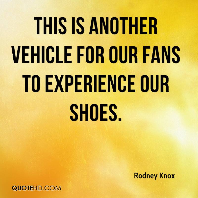 This Is Another Vehicle For Our Fans To Experience Our Shoes. - Rodney Knox