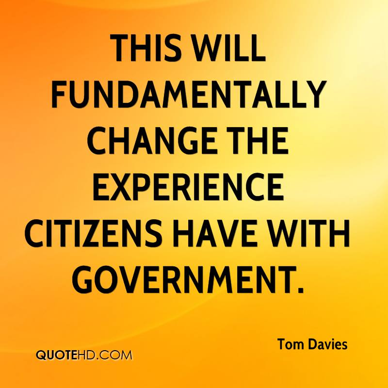 This Will Fundamentally Change The Experience Citizens Have With Government. - Tom Davies