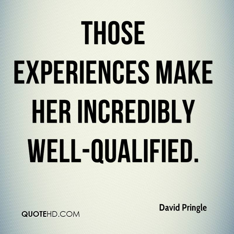 Those Experiences Make Her Incredibly Well-Qualified. - David Pringle