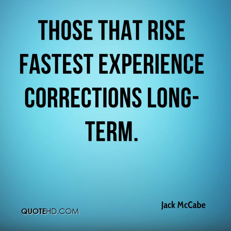 Those That Rise Fasterst Experience Corrections Long-Term. Jack McCabe