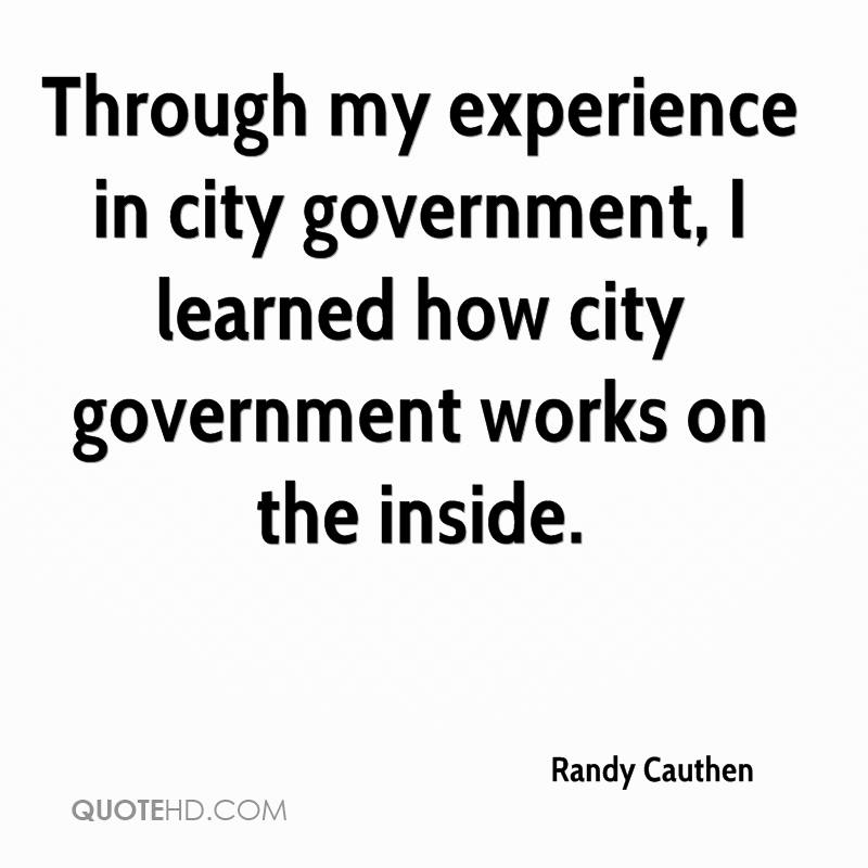 Through My Experience In City Government, I Learned How City Government Works On The Inside. - Randy Cauthen
