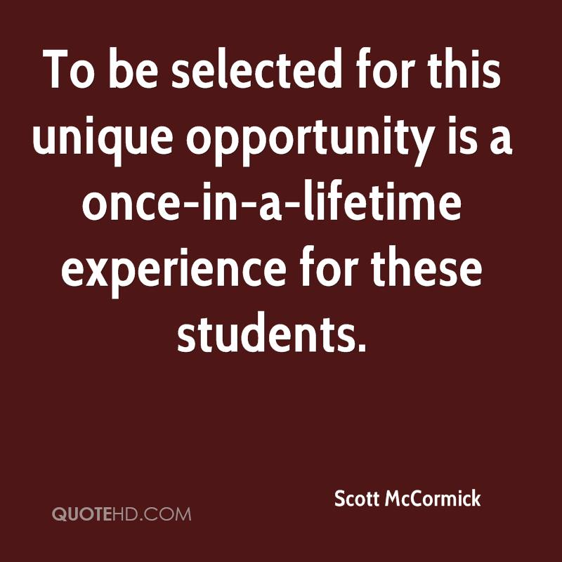 To Be Selected For This Unique Opportunity Is A Once-In-A-Lifetimes Experience For These Students. - Scott McCormick
