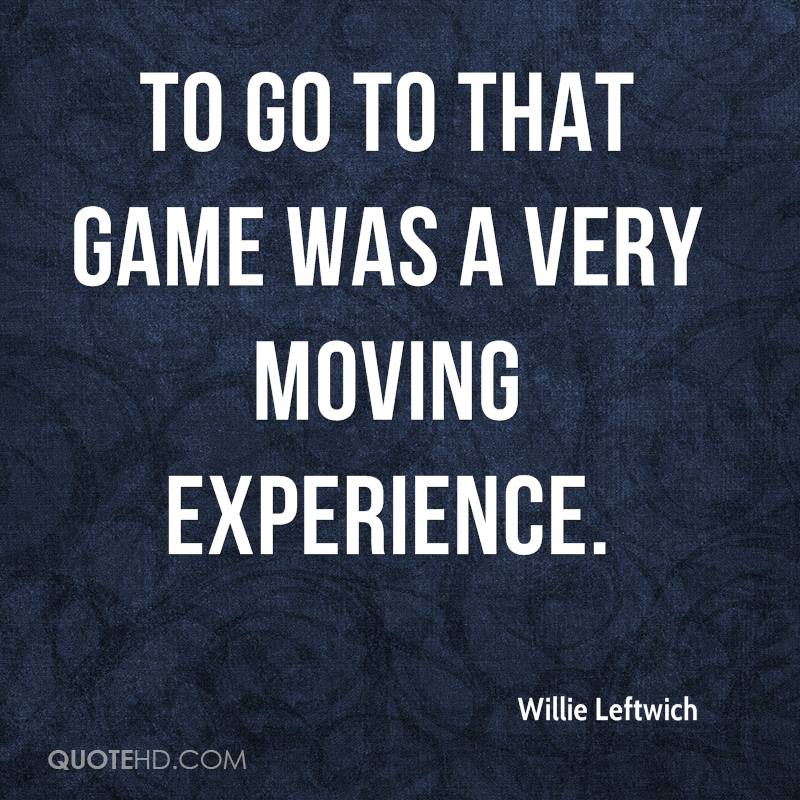 To Go To That Game Was A Very Moving Experience. - Willie Leftwich