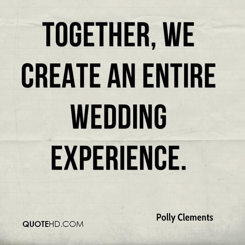 Together, We Create An Entire Wedding Experience. - Polly Clements