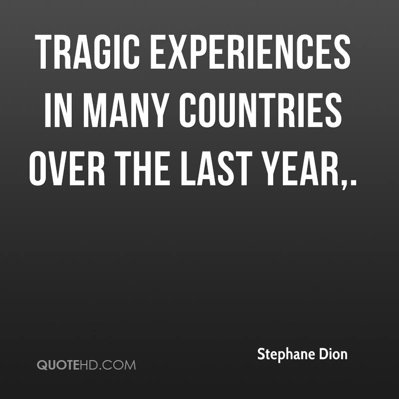 Tragic Experiences In Many Countries Over The Last Year. - Stephane Dion
