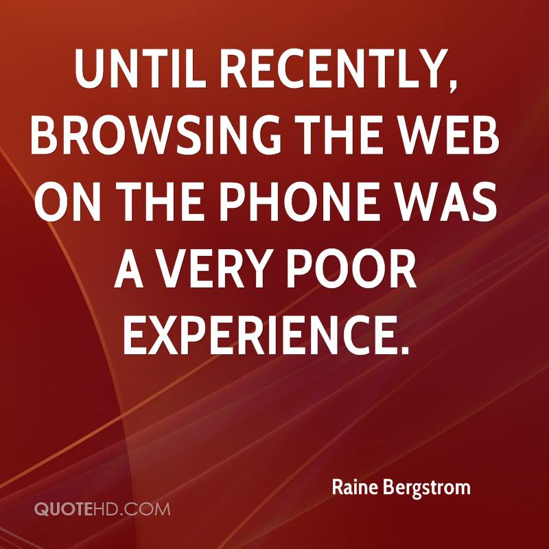 Until Recently, Browsing The Web On The Phone Was A Very Poor Experience. - Raine Bergstrom