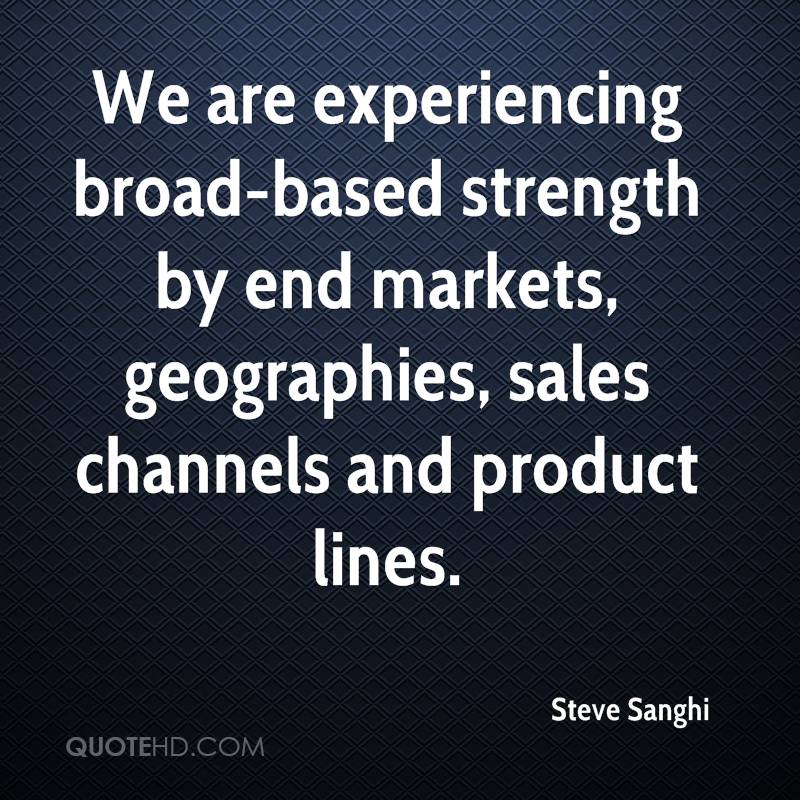 We Are Experiencing Broad-Based Strength By End Markets, Geographies, Sales Channels And Product Lines. - Steve Sanghi