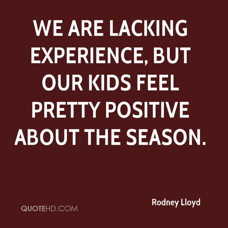 We Are Lacking Experience, But Our Kids Feel Pretty Positive About The Season. - Rodney Lloyd