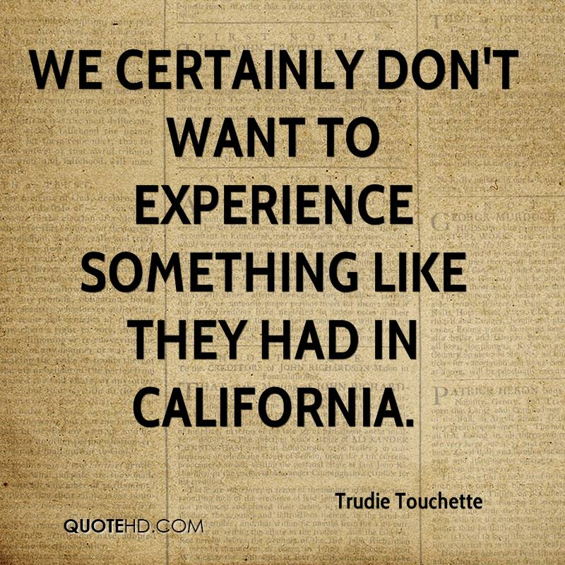 We Certainly Don't Want To Experience Something Like They Had In California. - Trudie Touchette