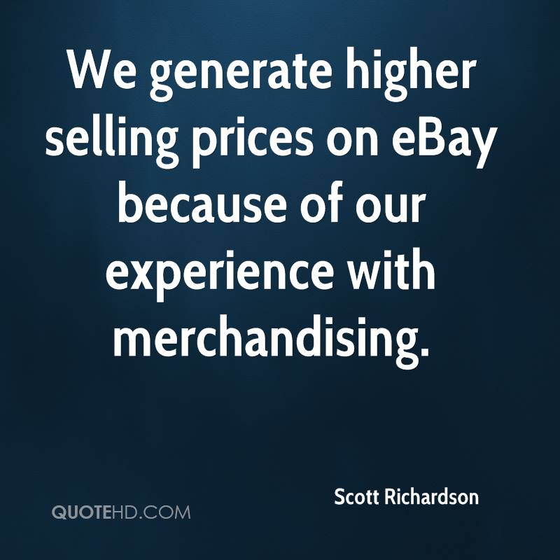 We Generate Higher Selling Prices On eBay Because Of Our Experience With Merchandising. - Scott Richardson