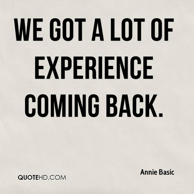 We Got A Lot Of Experience Coming Back. - Annie Basic