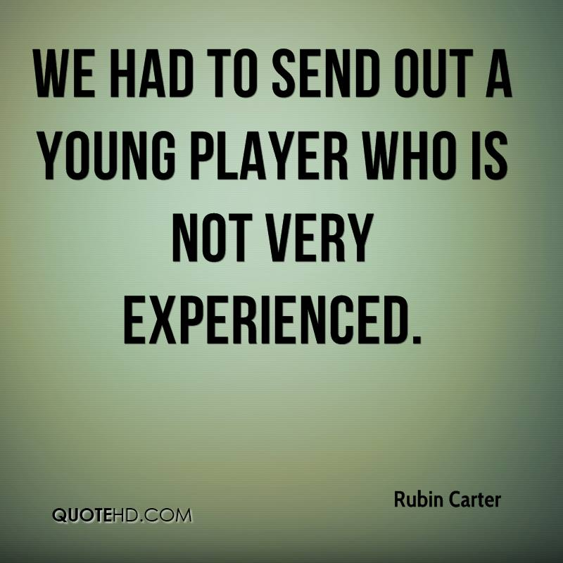 We Had To Send Out A Young Player Who Is Not Very Experienced. - Rubin Carter