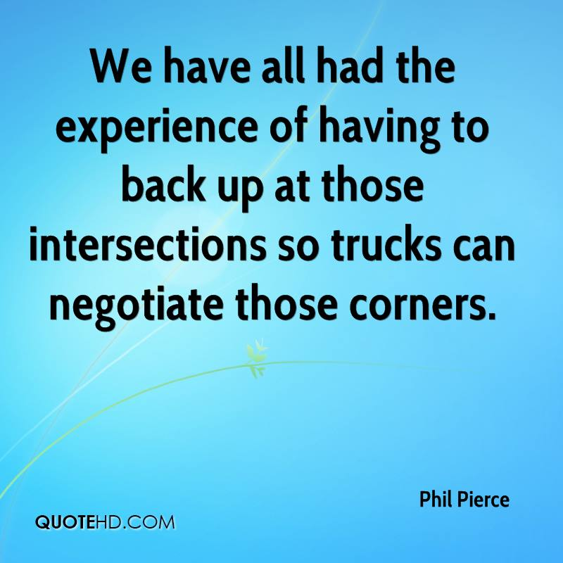 We Have All Had The Experience Of Having To Back Up At Those Intersections So Trucks Can Negotiate Those Centers. - Phil Pierce