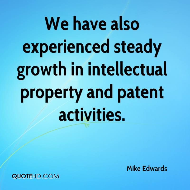 We Have Also Experienced Steady Growth In Intellectual Property And Patent Activities. - Mike Edwards