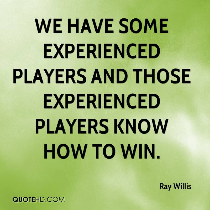 We Have Some Experienced Players And Those Experienced Players Know How To Win. - Ray Willis