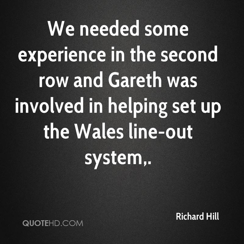 We Needed Some Experience In The Second Row And Gareth Was Involved In Helping Set Up The Wales Line-Out System. - Richard Hill