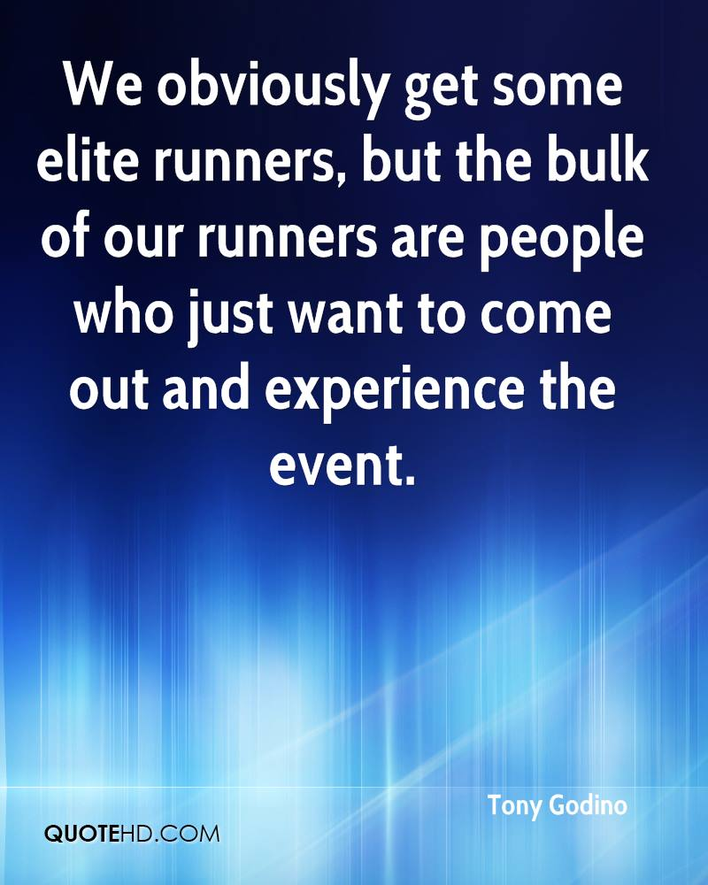 We Obviously Get Some Elite Runners, But The Bulk Of Our Runners Are People Who Just Want To Come Out And Experience The Event. - Tony Godino
