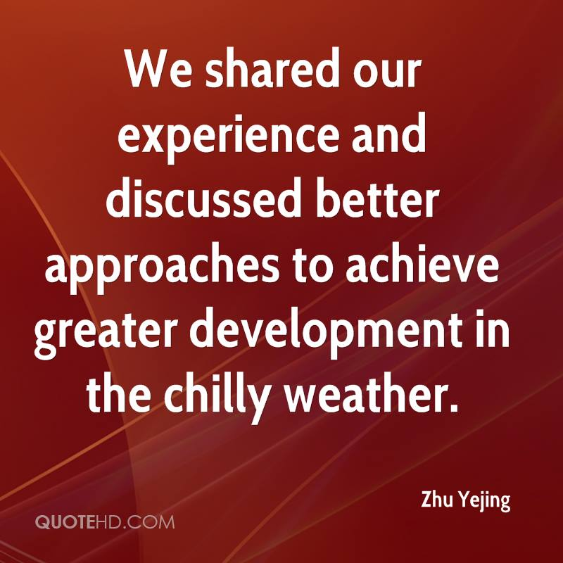 We Shared Our Experience And Discussed Better Approaches To Achieve Greater Development In The Chilly Weather. - Zhu Yejing