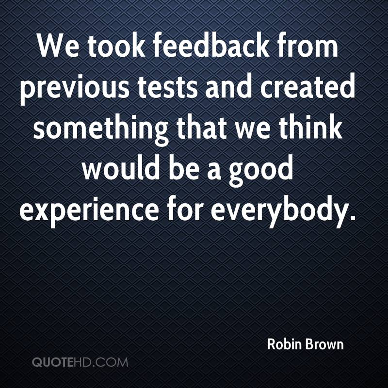 We Took Feedback From Previous Tests And Created Something That We Think Would Be A Good Experience For Everybody. - Robin Brown