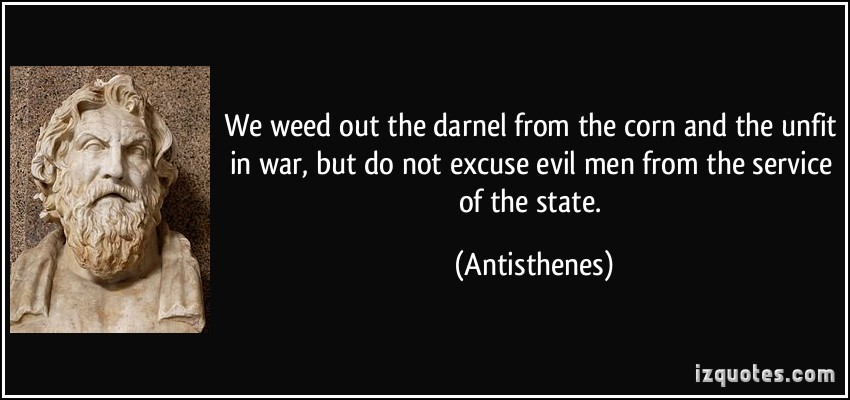 Do not excuse evil men from the service of the state antisthenes
