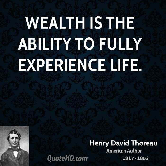 Wealth Is The Ability To Fully Experience Life. - Henry David