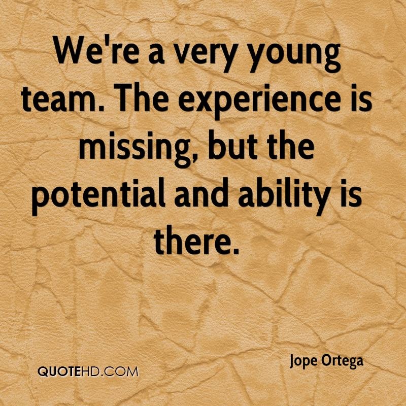 We're A Very Young Team. The Experience Is Missing, But The Potential And Ability Is There. - Jope Ortega