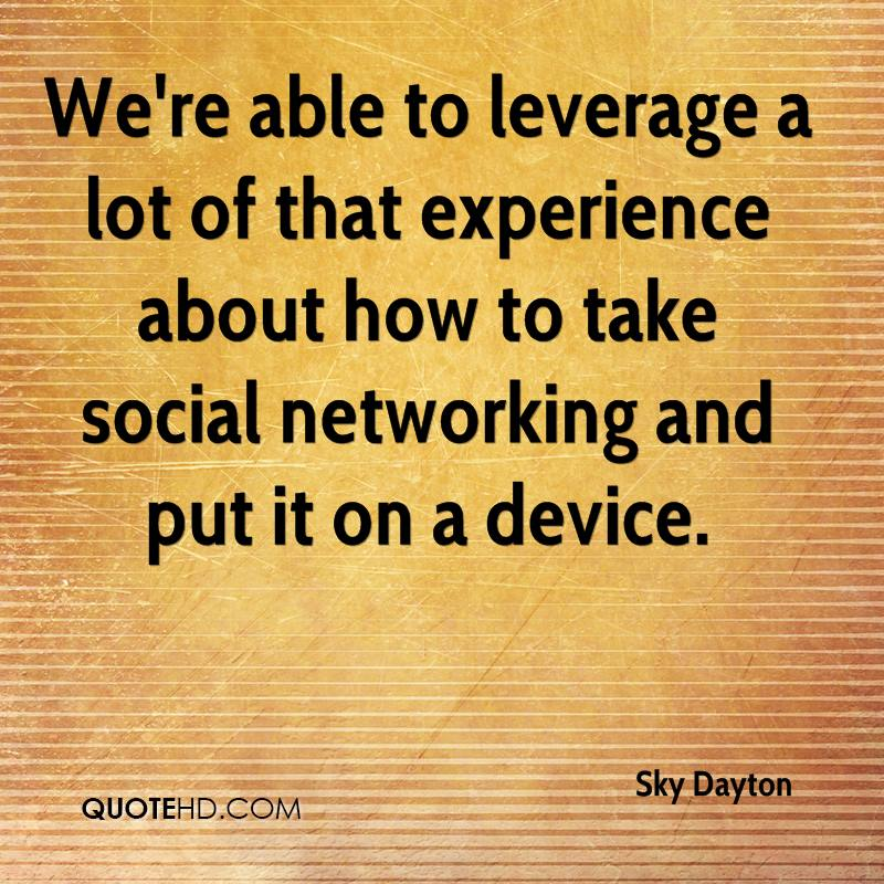We're Able To Leverage A Lot Of That Experience About How To Take Social Networking And Put It On A Device. - Sky Dayton