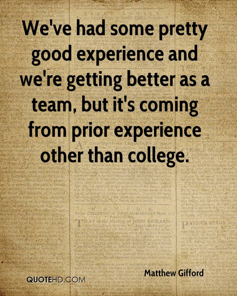 We've Had Some Pretty Good Experience And We're Getting Better As A Team, But It's Coming From Prior Experience Other Than College. - Matthew Gifford