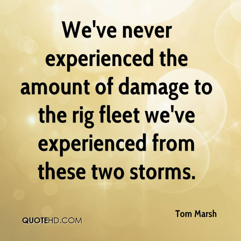 We've Never Experienced The Amount Of Damage To The Rig Fleet We've Experienced From These Two Storms. - Tom Marsh