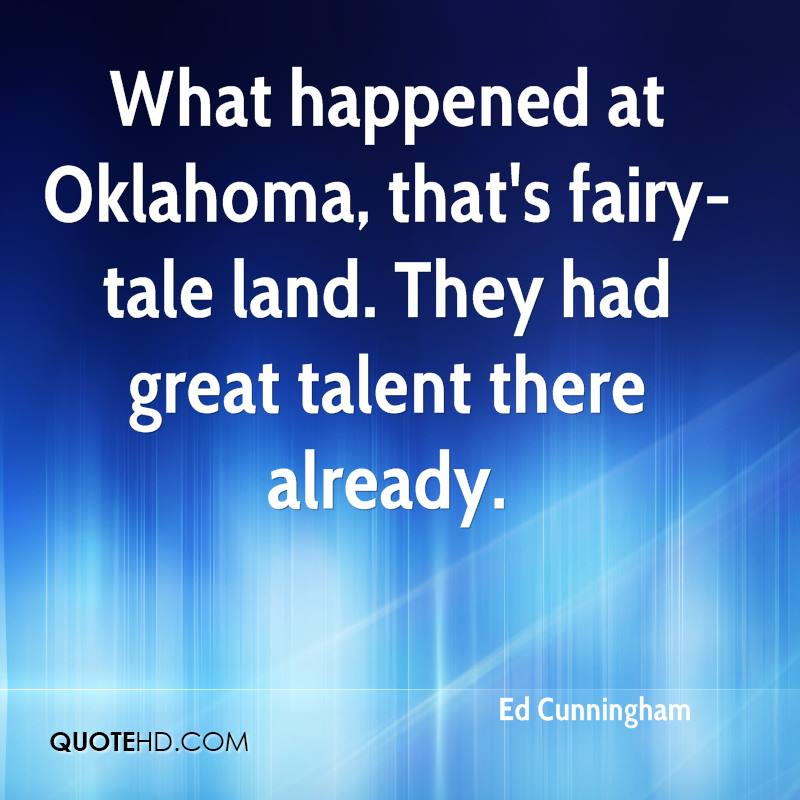 What Happened At Oklahoma, That's Fairy Tale Land. They Had Great Talent There Already. - Ed Cunningham