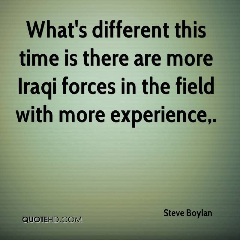 What's Different This Time Is There Are More Iraqi Forces In The Field With More Experience.  - Steve Boylan