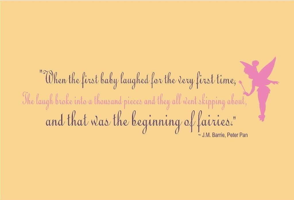 """"""" When The First Baby Laughed For The Very First Time, The Laugh Broke Into A Thousand Pieces And They All Went Skipping About, And That Was The Beginning Of Fairies """""""