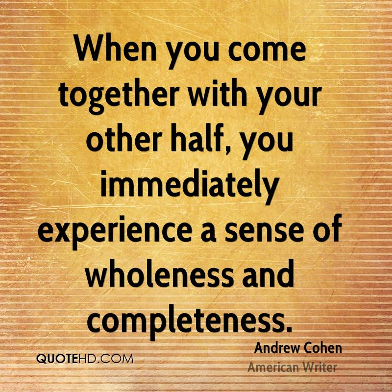 When You Come Together With Your Other Half, You Immediately Experience A Sense Of Wholeness And Completeness. - Andrew Cohen