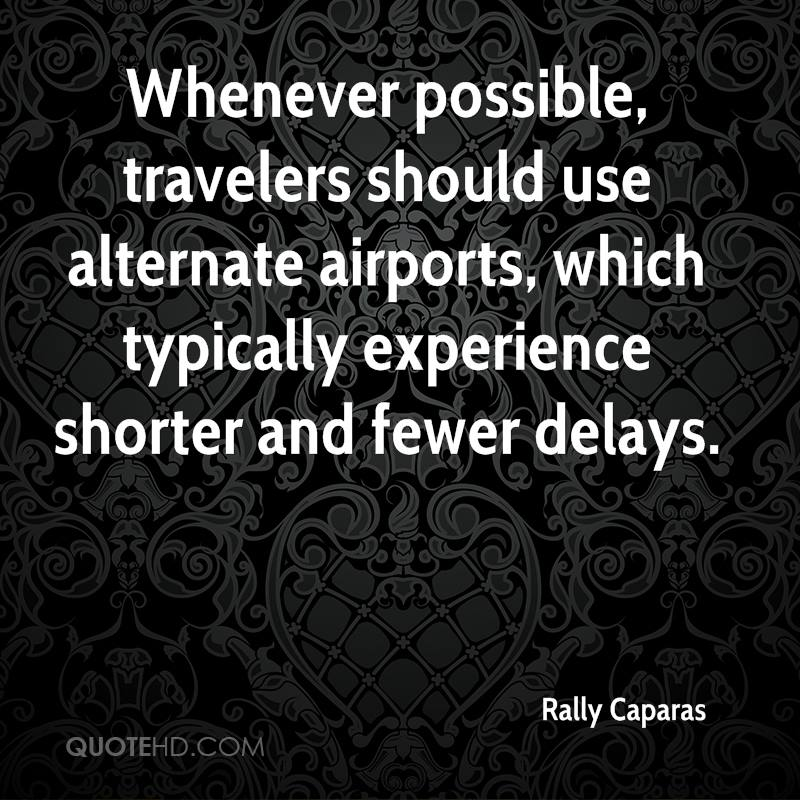 Whenever Possible, Travelers Should Use Alternate Airports, Which Typically Experience Shorter And Fewer Delays. - Rally Caparas
