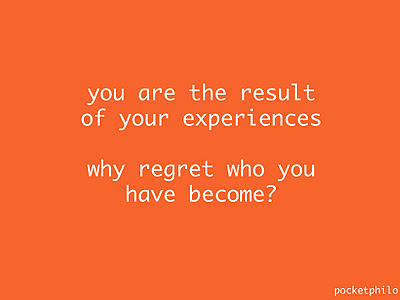 You Are The Result Of Your Experiences Why Regret Who You Have Become.