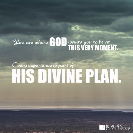 You Are Where God Wants You To Be At This Very Moment. Every Experience Is Part Of His Divine Plan.