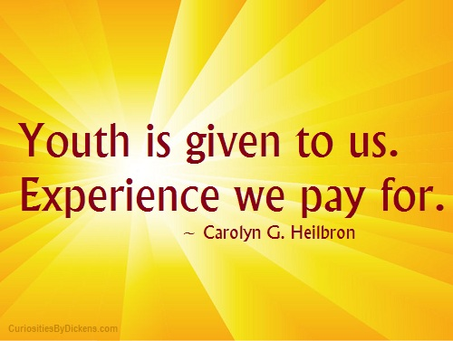 Youth Is Given To Us. Experience We Pay For. - Carolyn G. Heilbron