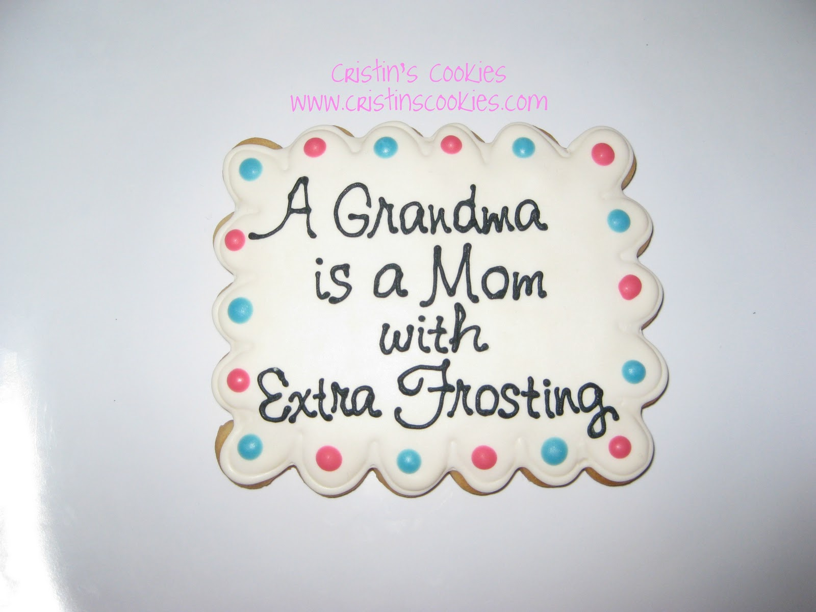 A Grandma Is A Mom With Extra Frosting.