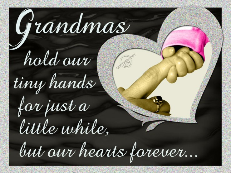 Grandmas Hold Our Tiny Hands For Just A Little While, But Our Hearts Forever.