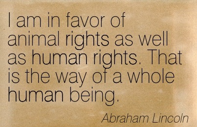 Lincoln Quote I AM in Favor of Animal Rights