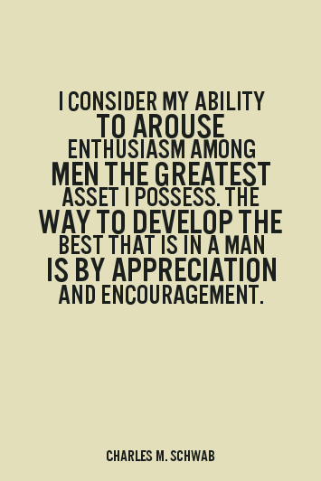 ... arouse-enthusiasm-among-men-the-greatest-asset-i-possess-charles-m