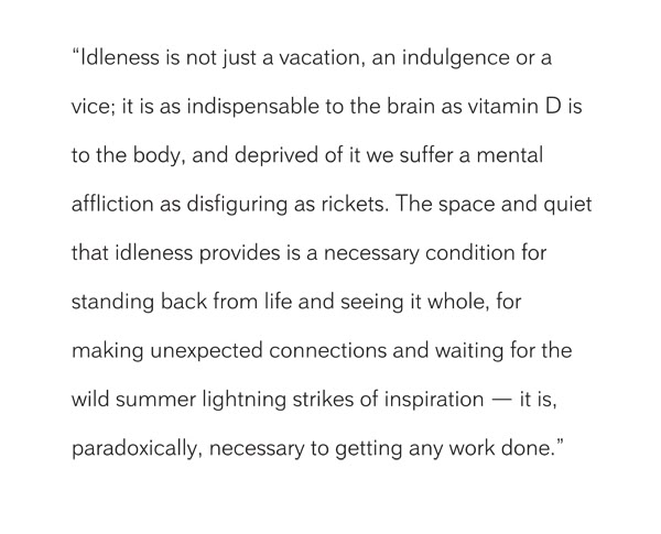 """ Idleness Is Not Just A Vacation, And Indulgence Or A Vice.."