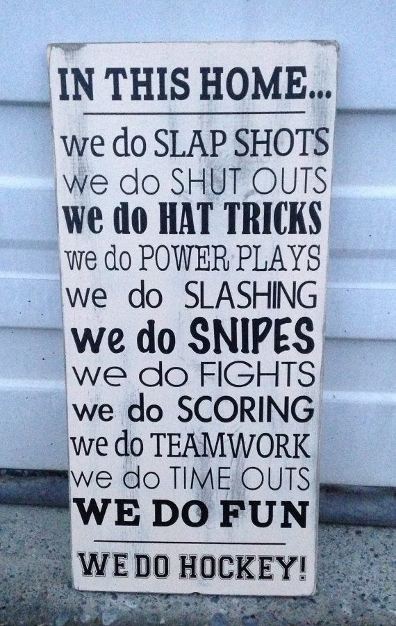 In This Home, We Do Slap Shots We Do Shut Outs We Do Hat Tricks We Do Power Plays We Do Slashing We Do Snipes We Do Fights We Do Scoring We Do Teamwork We Do Time Outs We Do Fun We Do Hockey.