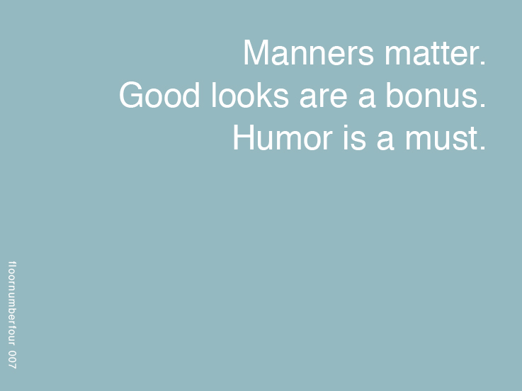 Manners Matter. Good Looks Are A Bonus. Humor Is A Must.