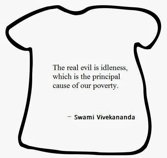 The Real Evil Is Idleness, Which Is The Principal Cause Of Our Poverty. - Swami Vivekananda
