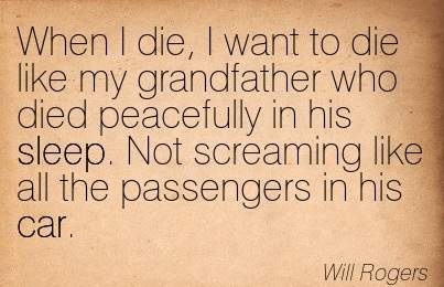 When I Die, I Want To Die Like My Grandfather Who Died ...