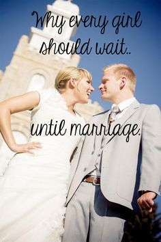 Why Every Girl Should Wait Until Marriage.
