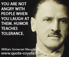 You Are Not Angry With People When You Laugh At Them. Humor Teaches Tolerance. - William Somerset Maugham